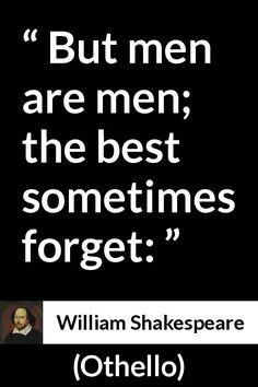 "William Shakespeare, ""Othello"" Pictures and meaning about ""But men are men; the best sometimes forget:"" Bad Quotes, This Is Us Quotes, Movie Quotes, Funny Quotes, Life Quotes, Lyric Quotes, Qoutes, William Shakespeare, Shakespeare Sonnets"