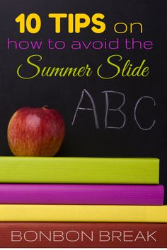 10 Tips on How to Avoid the Summer Slide --- this post is a HUGE source of helpful hints and resources for parents. SO many useful ideas to help promote reading, writing and math in your home.