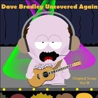 Dave Bradley totally uncovered - Original songs Vol III