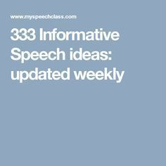 entertaining informative speech topics public speaking below you will a list of 620 informative speech topics new ideas are added weekly be sure to check back to see more