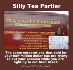 The TeaParty; started for the benefit of billionaires, populated by idiots.