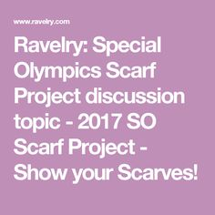 Ravelry: Special Olympics Scarf Project discussion topic - 2017 SO Scarf Project - Show your Scarves!