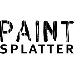 Paint Splatter text ❤ liked on Polyvore featuring text, phrase, quotes and saying