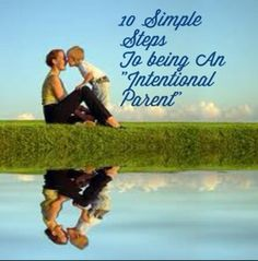 "10 Steps to being an ""Intentional Parent""."