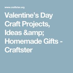 Valentine's Day Craft Projects, Ideas & Homemade Gifts - Craftster