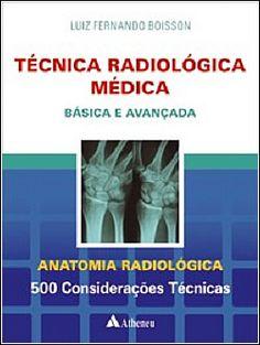 Técnica Radiológica Médica   Básica e Avançada