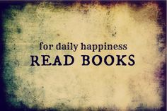 For daily happiness read books.