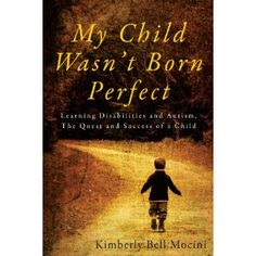 My Child Wasn't Born Perfect - Learning Disabilities and Autism, The Quest and Success of a Child [Paperback]  Kimberly Bell Mocini (Author), Shelly Scholten (Foreword)