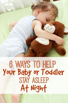 Does your baby or toddler have trouble staying asleep at night? Here are six mom-proven ways to help your little one get a full night's rest!