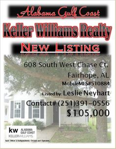 608 South West Chase Ct. Fairhope...MLS#510884...$105,000...3 Bed 2 Bath...FORECLOSURE MAY BE SUBJECT TO ALABAMA RIGHT OF REDEMPTION LAWS. PATIO STYLE COTTAGE LOCATED ON A CUL DE SAC IN FAIRHOPE. TILE AND SIMULATED WOOD FLOORS, CORNER SLATE FIREPLACE WITH CUSTOM MANTLE; EAT-IN KITCHEN WITH ALL APPLIANCES. BUILT-INS IN THE BEDROOM. 13X13 SUNROOM THAT IS HEATED AND COOLED. FENCED YARD AND STORAGE BUILDING...Please Contact: Leslie Anderson Neyhart @ 251-391-0556