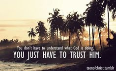 "But I trust in you, O Lord; I say, ""You are my God."" My times are in your hand; Psalm 31:14-15"