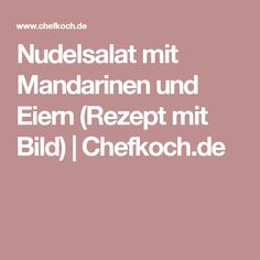 Nudelsalat mit Mandarinen und Eiern (Rezept mit Bild) | Chefkoch.de