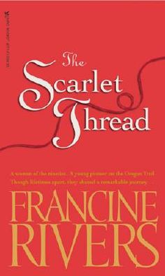 The Scarlet Thread - Francine Rivers --- Great book but I have enjoyed all of hers!