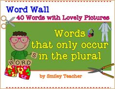 Words that only occur in the plural Word Wall40 Words with Lovely Pictures*** Printable*** Adjustable: Word and PDF File included in the zip fileThank you very much for stopping at my store And please  give me your kind comment for improving.Smiley Teacher*****************************************************************Other Word Walls Products1.