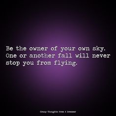 Be the owner of your own sky. One or another fall will never stop you from flying. Ragamuffin, Hurt Quotes, Monsoon, Never, The Dreamers, Texts, Sky, Thoughts, Fall