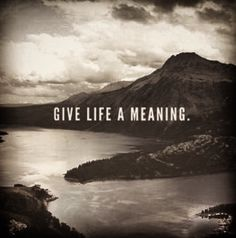 Give life a meaning. Photo Credit: http://www.fabpost.com/album/album?i=4884&is=194885855
