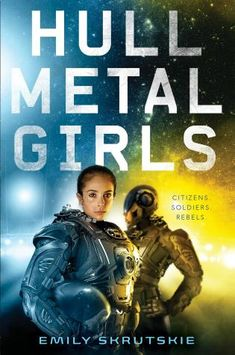 Hullmetal Girls by Emily Skrutskie (Summer 2018's Must-Read YA SFF Books / Young Adult Sci-Fi Books)