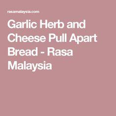 Garlic Herb and Cheese Pull Apart Bread - Rasa Malaysia