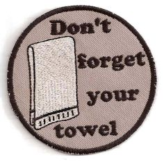 Hitchhiker's Guide to the Galaxy, Don't Forget Your Towel Patch. $8.00, via Etsy.