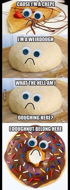 I'm a crepe. I'm a weirdough.