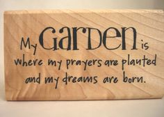 """My garden is where my prayers are planted and my dreams are born."" Cute gardening rubber stamp."