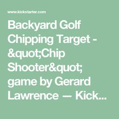 """Gerard Lawrence is raising funds for Backyard Golf Chipping Target - """"Chip Shooter"""" game on Kickstarter! Get outside for fun, day or night(glow in the dark) to learn or practice your golf chip shots with the family! Large target with flag. Golf Chipping, Social Marketing, Target, Chips, Backyard, Games, Projects, Log Projects, Patio"""