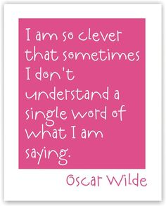 Oscar Wilde   (This so reminds me of @Alicia T Brennan Gore and myself in high school)