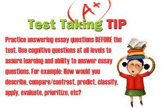 Test Taking Tip: Practice answering essay questions BEFORE the test. Use cognitive questions at all levels to assure learning and ability to answer essay questions. For example: How would you describe, compare/contrast, predict, classify, apply, evaluate, prioritize, etc? #test #testprep