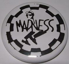Madness  #punk #rock #music #buttons www.drstrange.com