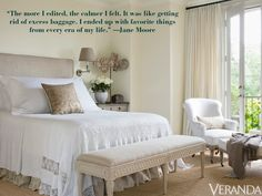 """""""The more I edited, the calmer I felt. It was like getting rid of excess baggage. I ended up with favorite things from every era of my life."""" —Jane Moore   - Veranda.com"""