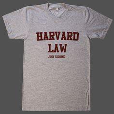 Harvard Law Just Kidding Unisex T-Shirt – Shirtoopia