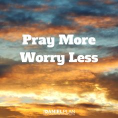 "Pray more, worry less. Worry is playing God. It's assuming responsibility for something that God has said he will take care of. Paul reminds us in Philippians 4:19, ""And this same God who takes care of me will supply all your needs from his glorious riches, which have been given to us in Christ Jesus."""