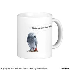 Bigotry And Racism Are For The Birds Classic White Coffee Mug