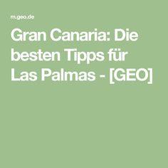 Gran Canaria: Die besten Tipps für Las Palmas - [GEO]