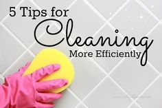 5 Tips for Cleaning More Efficiently from @{Not Quite} Susie Homemaker
