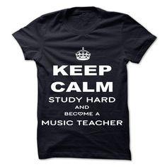 Keep calm, study hard and become a Music Teacher T Shirt, Hoodie, Sweatshirt
