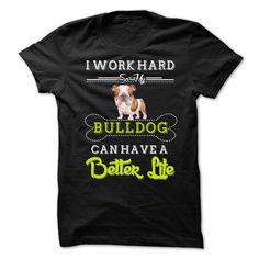I Work Hard So My BulldogCan Have A Better Life