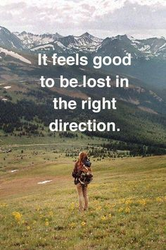 You may feel lost, but you're headed in the right direction.