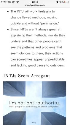 Since INTJs aren't always great at explaining their methods, their actions can sometimes appear unpredictable and lacking good cause to outsiders.