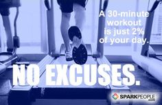 A 30-minute workout is just 2% of your day. No excuses. | via @SparkPeople #fitness #exercise #motivation