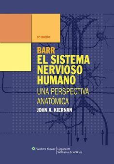Barr : el sistema nervioso humano : una perspectiva anatómica / John A. Kiernan, Nagalingam Rajakumar ; traducción, Óscar Nabais Simón, Tomás Pérez Pazos, Marta Vigo Anglada