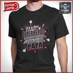 """""""il y a des super héros qui ne portent pas de capes on  les appelle papa""""  T-shirts uniques. Pour votre passion. www.theoriginaltshirt.com"""