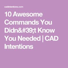 10 Awesome Commands You Didn't Know You Needed | CAD Intentions
