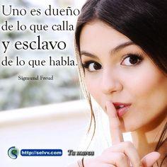 Uno es dueño de lo que calla y esclavo de lo que habla. Sigmund Freud.  http://selvv.com/tu-marca