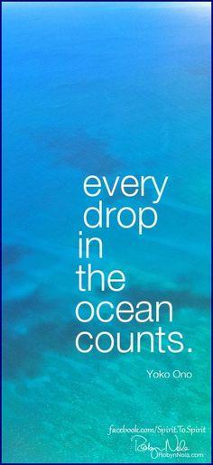 Every drop in the ocean counts.