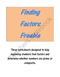 Finding Factors Freebie from rileymehringer on TeachersNotebook.com - (7 pages) - Three worksheets designed to help students who are beginning to find factors. Correct number of blanks are given; students must choose which facts belong to the number listed. Also allows student to choose whether the number is prime or composite.