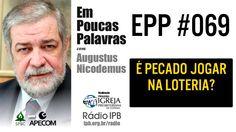 EPP #069 - É PECADO JOGAR NA LOTERIA? - AUGUSTUS NICODEMUS