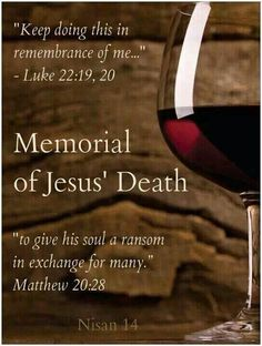 Matthew 20:28 ~ Jehovah's Witness annual observance of the memorial of Jesus' death, April 14, 2014 after sundown.