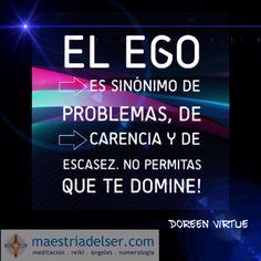 #ego #problemas #carencia #escasez #notedejesdominar #conciencia #sabiduría #doreenvirtue #maestriadelser