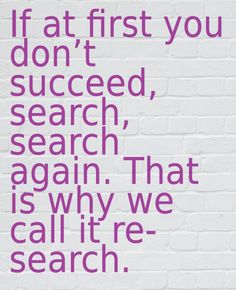 """If at first you don't succeed, search, search again. That is why we call it research."" Read more funny genealogy quotes & sayings on the GenealogyBank blog: http://blog.genealogybank.com/genealogy-humor-101-funny-quotes-sayings-for-genealogists.html"